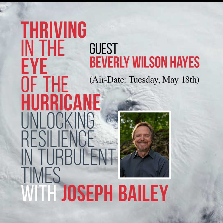 Read more about the article Joe Bailey Podcast Thriving in the Eye of the Hurricane with Beverley Wilson Hayes