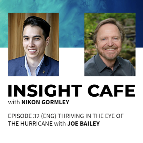 """Read more about the article Watch Insight Cafe, Episode: 32 """"Thriving In The Eye of the Hurricane"""" with Joe Bailey"""